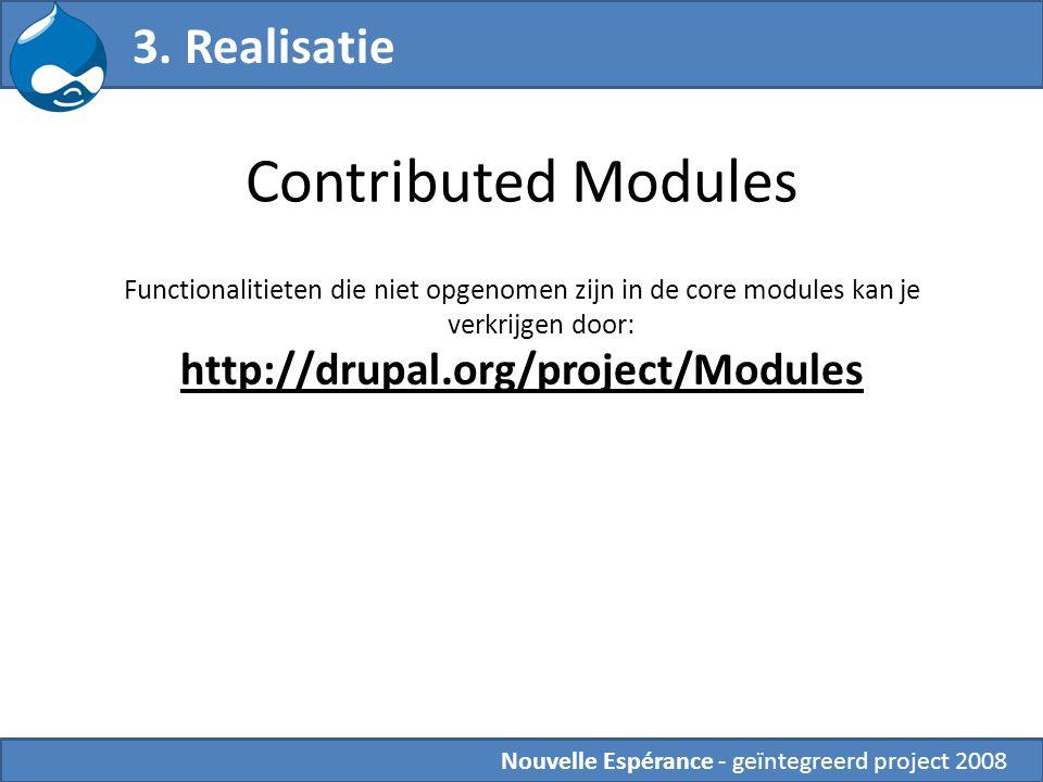 Contributed Modules Functionalitieten die niet opgenomen zijn in de core modules kan je verkrijgen door: http://drupal.org/project/Modules 3.