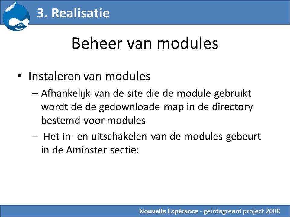 Beheer van modules Instaleren van modules – Afhankelijk van de site die de module gebruikt wordt de de gedownloade map in de directory bestemd voor modules – Het in- en uitschakelen van de modules gebeurt in de Aminster sectie: 3.