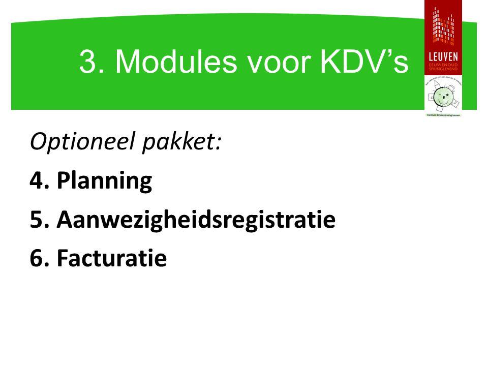 Optioneel pakket: 4. Planning 5. Aanwezigheidsregistratie 6. Facturatie 3. Modules voor KDV's