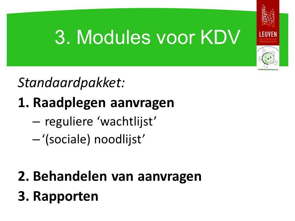 Standaardpakket: 1. Raadplegen aanvragen – reguliere 'wachtlijst' – '(sociale) noodlijst' 2. Behandelen van aanvragen 3. Rapporten 3. Modules voor KDV