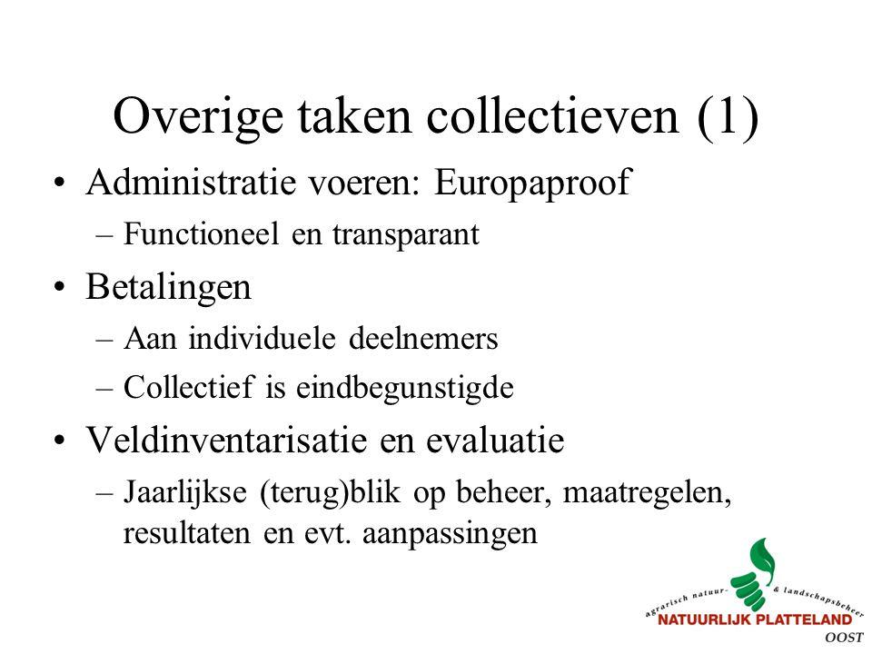 Overige taken collectieven (1) Administratie voeren: Europaproof –Functioneel en transparant Betalingen –Aan individuele deelnemers –Collectief is eindbegunstigde Veldinventarisatie en evaluatie –Jaarlijkse (terug)blik op beheer, maatregelen, resultaten en evt.