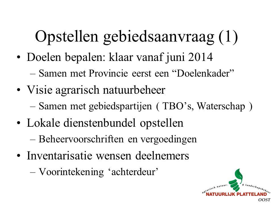 """Opstellen gebiedsaanvraag (1) Doelen bepalen: klaar vanaf juni 2014 –Samen met Provincie eerst een """"Doelenkader"""" Visie agrarisch natuurbeheer –Samen m"""