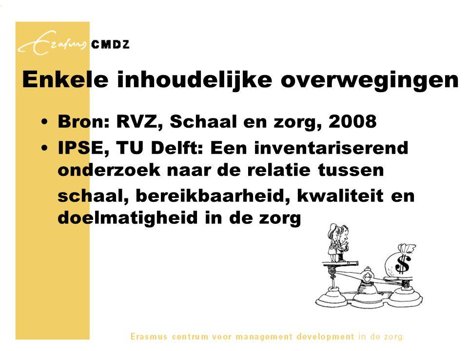 Enkele inhoudelijke overwegingen Bron: RVZ, Schaal en zorg, 2008 IPSE, TU Delft: Een inventariserend onderzoek naar de relatie tussen schaal, bereikba