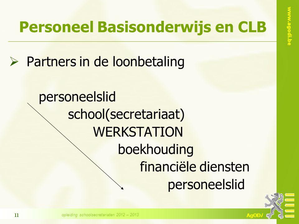 www.agodi.be AgODi opleiding schoolsecretariaten 2012 – 2013 11 Personeel Basisonderwijs en CLB  Partners in de loonbetaling personeelslid school(sec