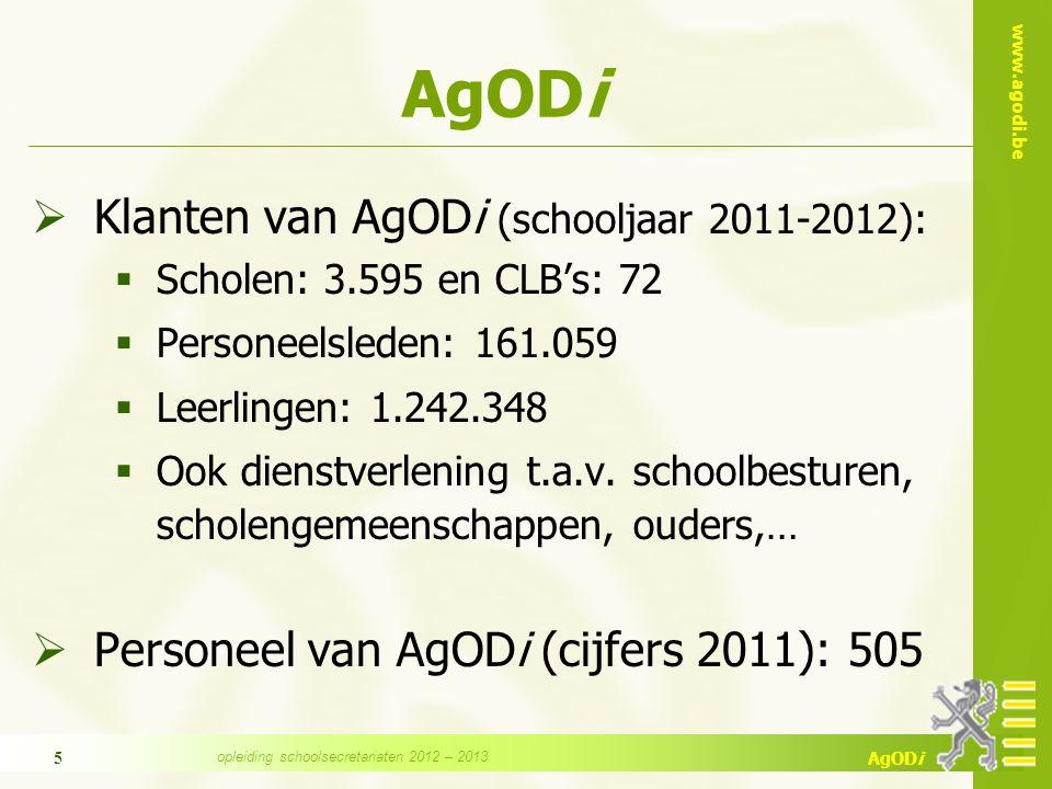 www.agodi.be AgODi opleiding schoolsecretariaten 2012 – 2013 5 AgODi  Klanten van AgODi (schooljaar 2011-2012):  Scholen: 3.595 en CLB's: 72  Perso