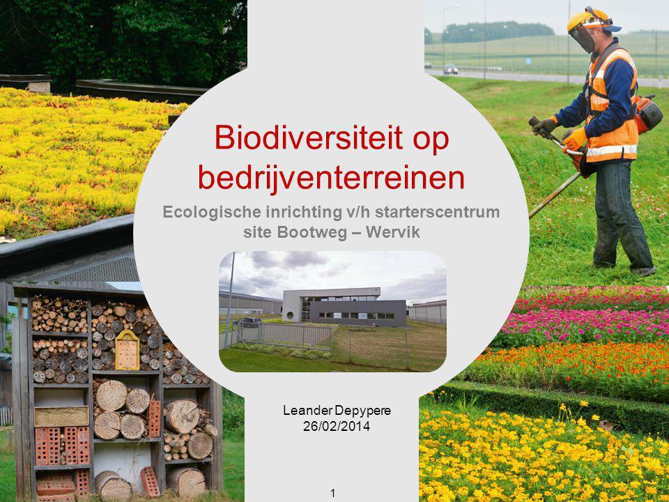 1 Biodiversiteit op bedrijventerreinen Ecologische inrichting v/h starterscentrum site Bootweg – Wervik Leander Depypere 26/02/2014