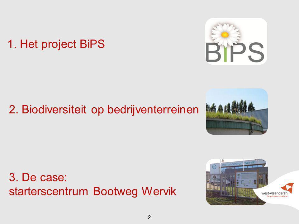 1. Het project BiPS 22 2. Biodiversiteit op bedrijventerreinen 3. De case: starterscentrum Bootweg Wervik