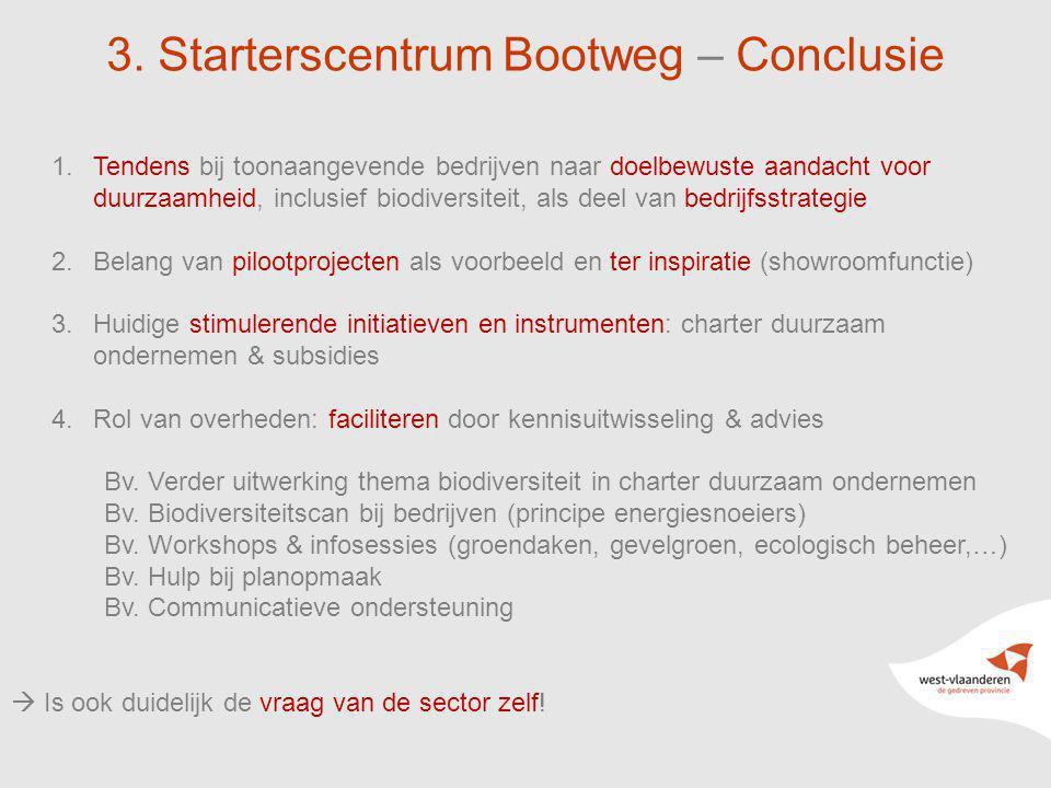 21 3. Starterscentrum Bootweg – Conclusie 1.Tendens bij toonaangevende bedrijven naar doelbewuste aandacht voor duurzaamheid, inclusief biodiversiteit