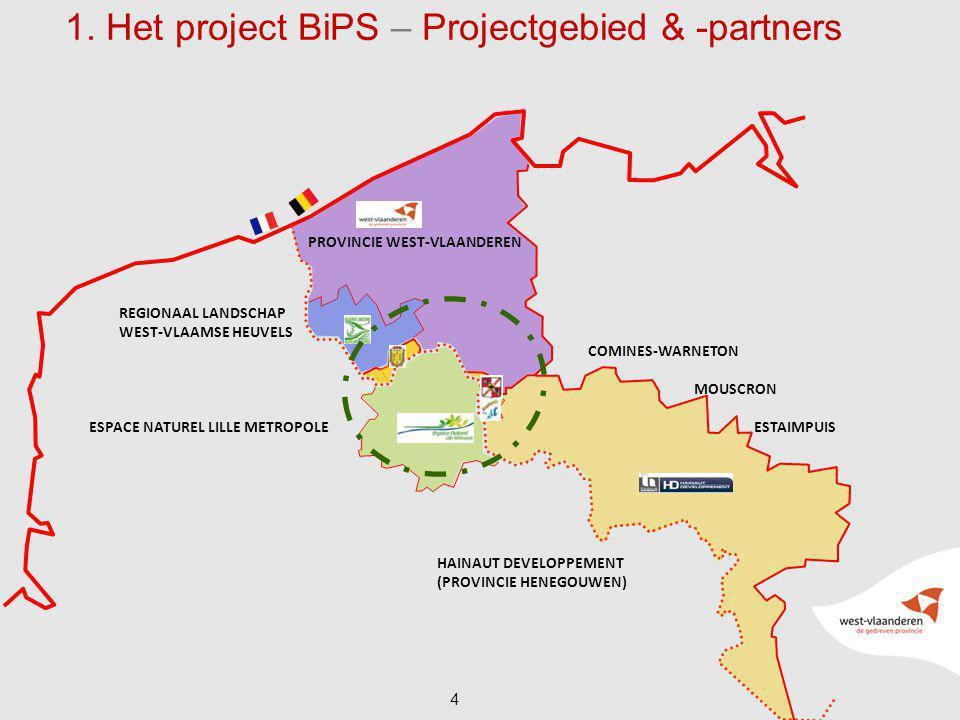 4 1. Het project BiPS – Projectgebied & -partners PROVINCIE WEST-VLAANDEREN HAINAUT DEVELOPPEMENT (PROVINCIE HENEGOUWEN) REGIONAAL LANDSCHAP WEST-VLAA