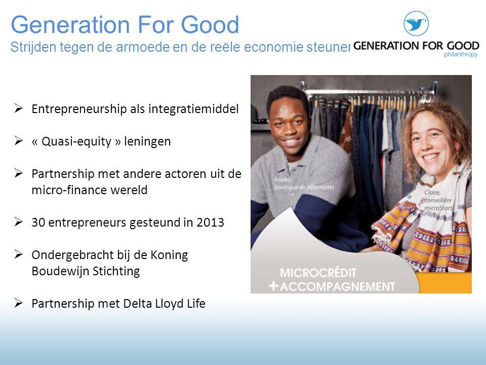 Generation For Good Strijden tegen de armoede en de reële economie steunen  Entrepreneurship als integratiemiddel  « Quasi-equity » leningen  Partn