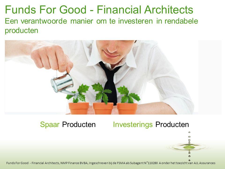Funds For Good - Financial Architects Een verantwoorde manier om te investeren in rendabele producten Spaar Producten Investerings Producten Funds For