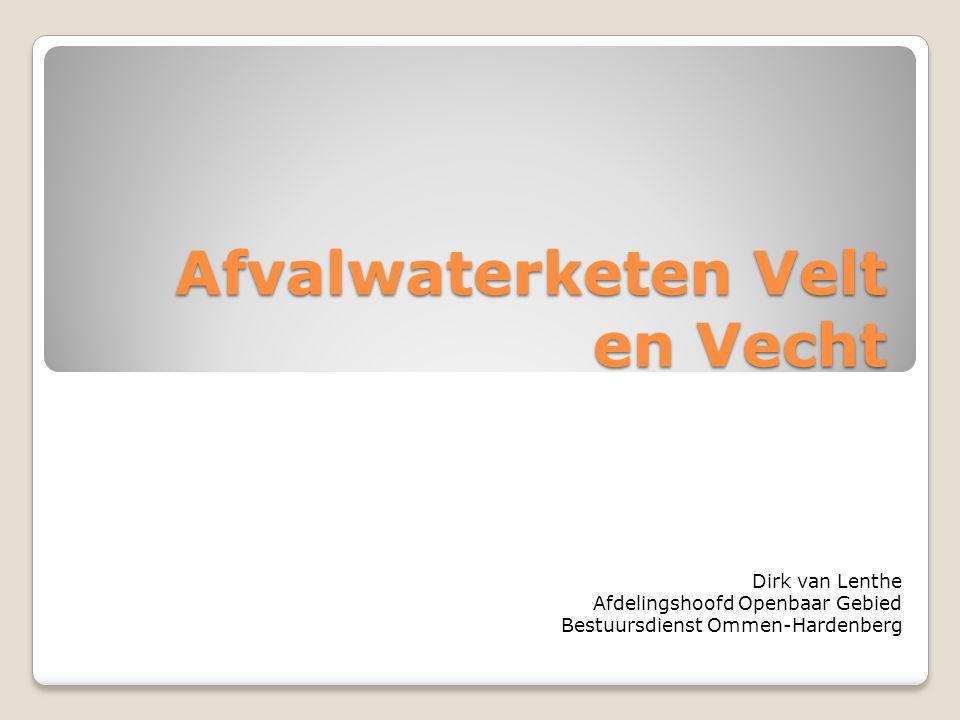 Afvalwaterketen Velt en Vecht Dirk van Lenthe Afdelingshoofd Openbaar Gebied Bestuursdienst Ommen-Hardenberg