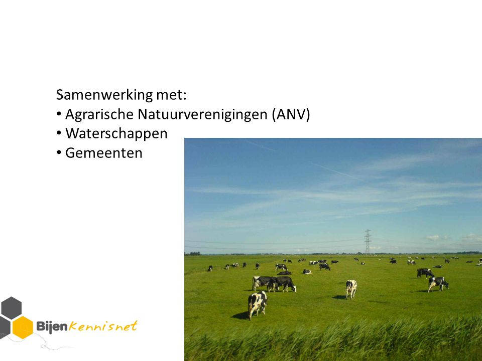 Samenwerking met: Agrarische Natuurverenigingen (ANV) Waterschappen Gemeenten