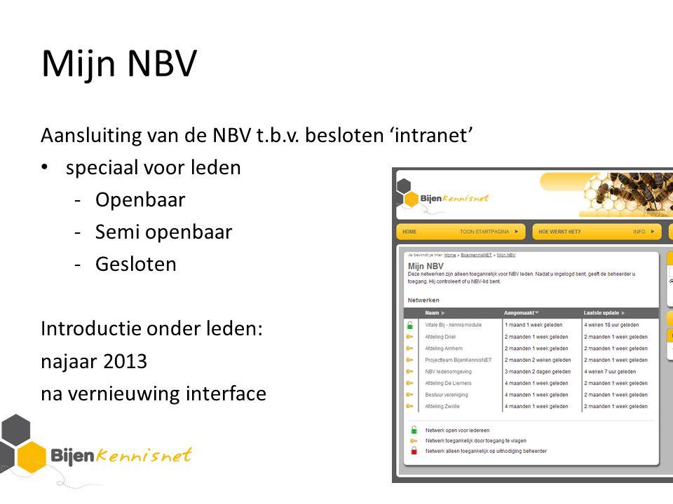 Mijn NBV Aansluiting van de NBV t.b.v. besloten 'intranet' speciaal voor leden -Openbaar -Semi openbaar -Gesloten Introductie onder leden: najaar 2013