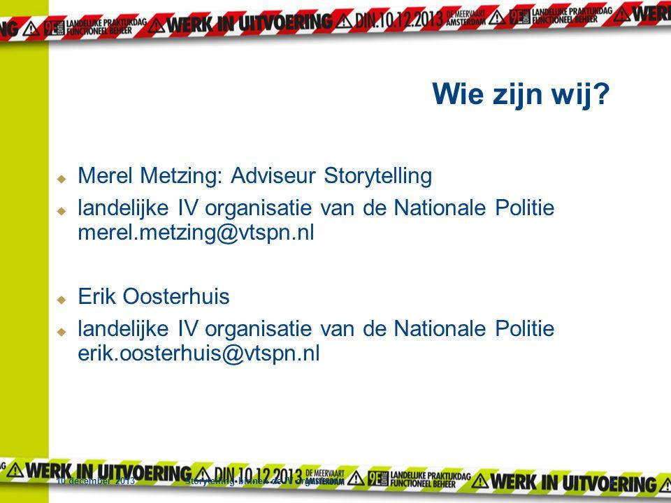 10 december 2013Storytelling binnen de IV organisatie2  Merel Metzing: Adviseur Storytelling  landelijke IV organisatie van de Nationale Politie mer