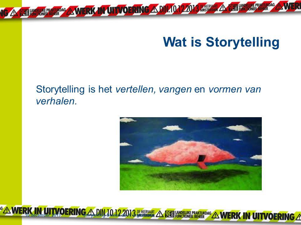 10 december 2013Storytelling binnen de IV organisatie4 Storytelling is het vertellen, vangen en vormen van verhalen. Wat is Storytelling