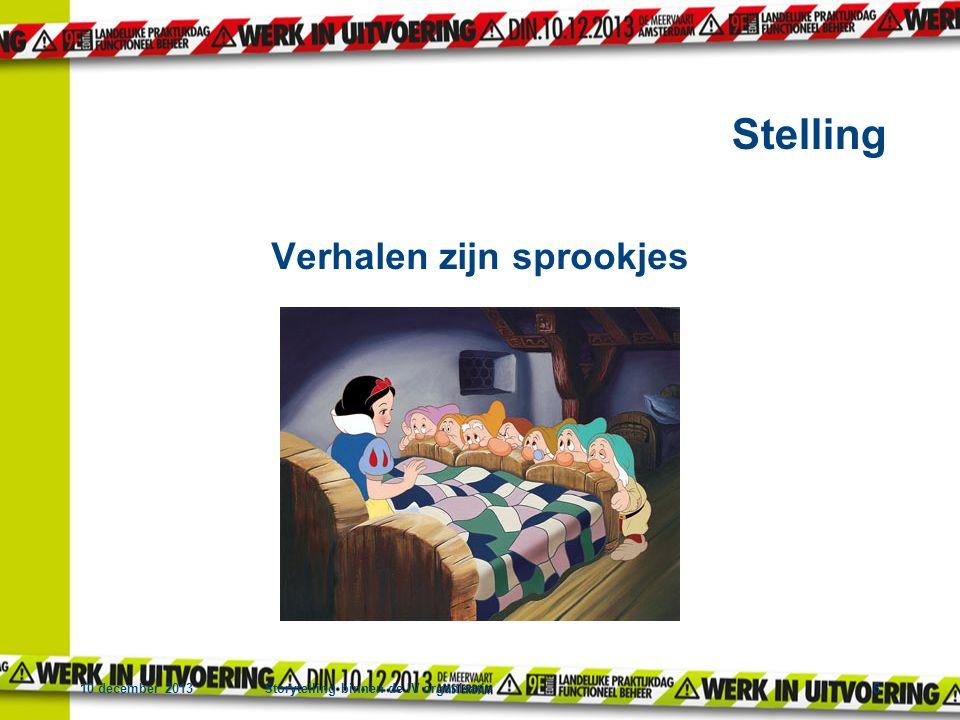 10 december 2013Storytelling binnen de IV organisatie8 Verhalen zijn sprookjes Stelling