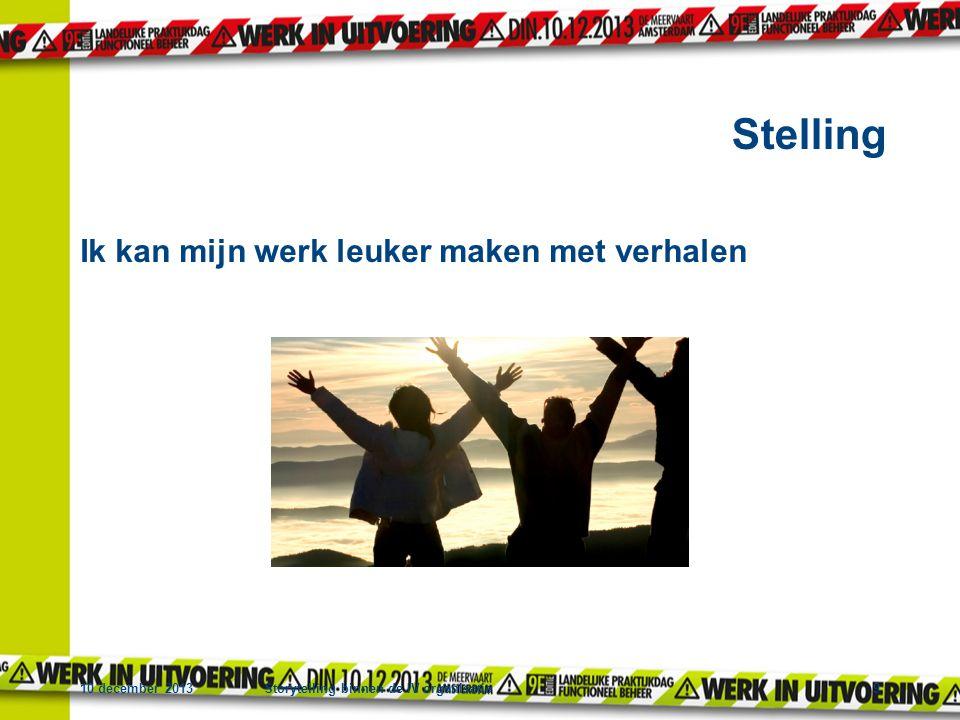 Ik kan mijn werk leuker maken met verhalen 10 december 2013Storytelling binnen de IV organisatie9 Stelling
