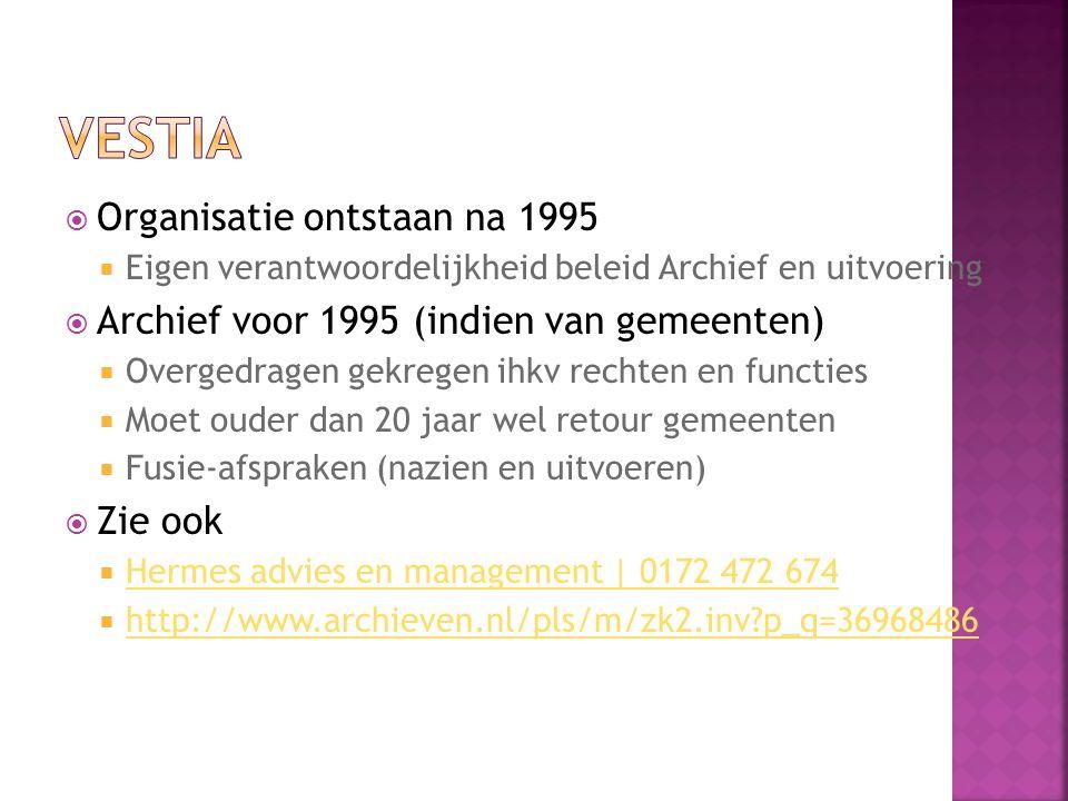  Organisatie ontstaan na 1995  Eigen verantwoordelijkheid beleid Archief en uitvoering  Archief voor 1995 (indien van gemeenten)  Overgedragen gekregen ihkv rechten en functies  Moet ouder dan 20 jaar wel retour gemeenten  Fusie-afspraken (nazien en uitvoeren)  Zie ook  Hermes advies en management | 0172 472 674 Hermes advies en management | 0172 472 674  http://www.archieven.nl/pls/m/zk2.inv?p_q=36968486 http://www.archieven.nl/pls/m/zk2.inv?p_q=36968486
