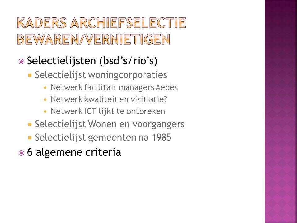  Selectielijsten (bsd's/rio's)  Selectielijst woningcorporaties Netwerk facilitair managers Aedes Netwerk kwaliteit en visitiatie.