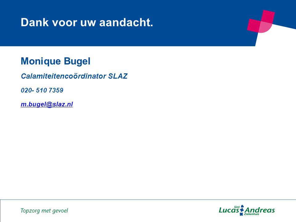 14 Monique Bugel Calamiteitencoördinator SLAZ 020- 510 7359 m.bugel@slaz.nl Dank voor uw aandacht.