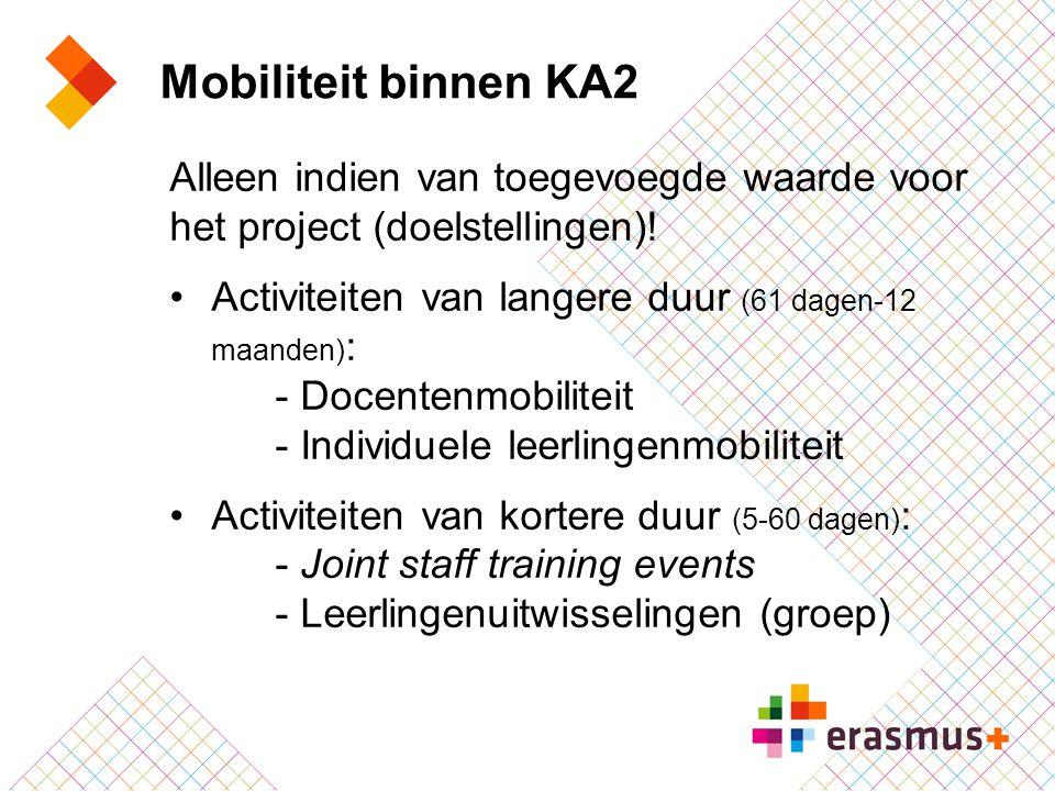 Mobiliteit binnen KA2 Alleen indien van toegevoegde waarde voor het project (doelstellingen)! Activiteiten van langere duur (61 dagen-12 maanden) : -