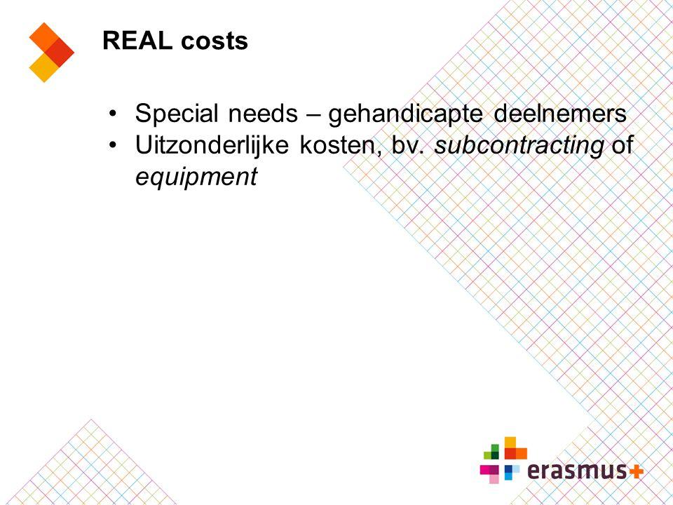 REAL costs Special needs – gehandicapte deelnemers Uitzonderlijke kosten, bv. subcontracting of equipment