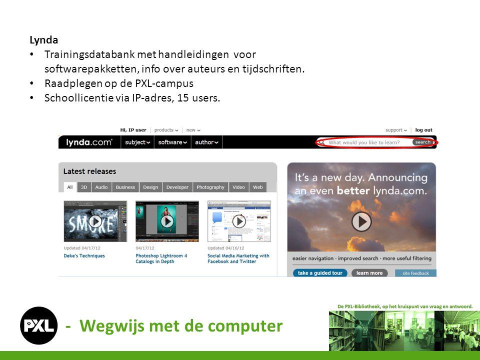 - Wegwijs met de computer Lynda Trainingsdatabank met handleidingen voor softwarepakketten, info over auteurs en tijdschriften. Raadplegen op de PXL-c