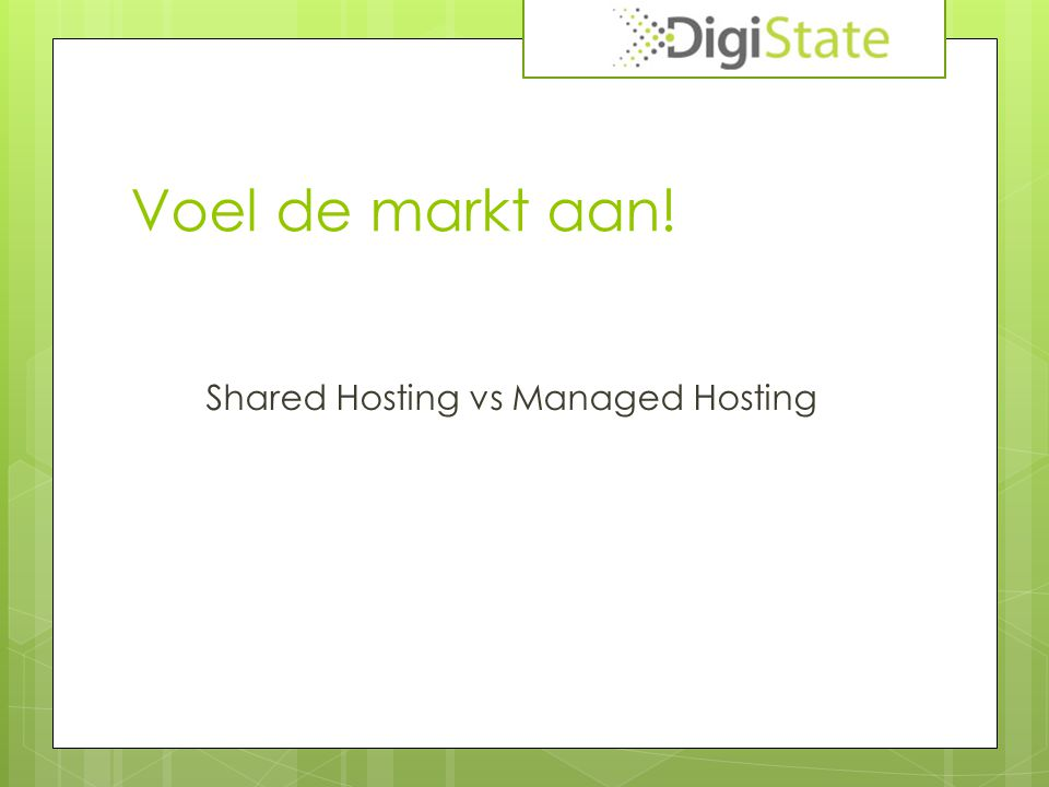 Voel de markt aan! Shared Hosting vs Managed Hosting