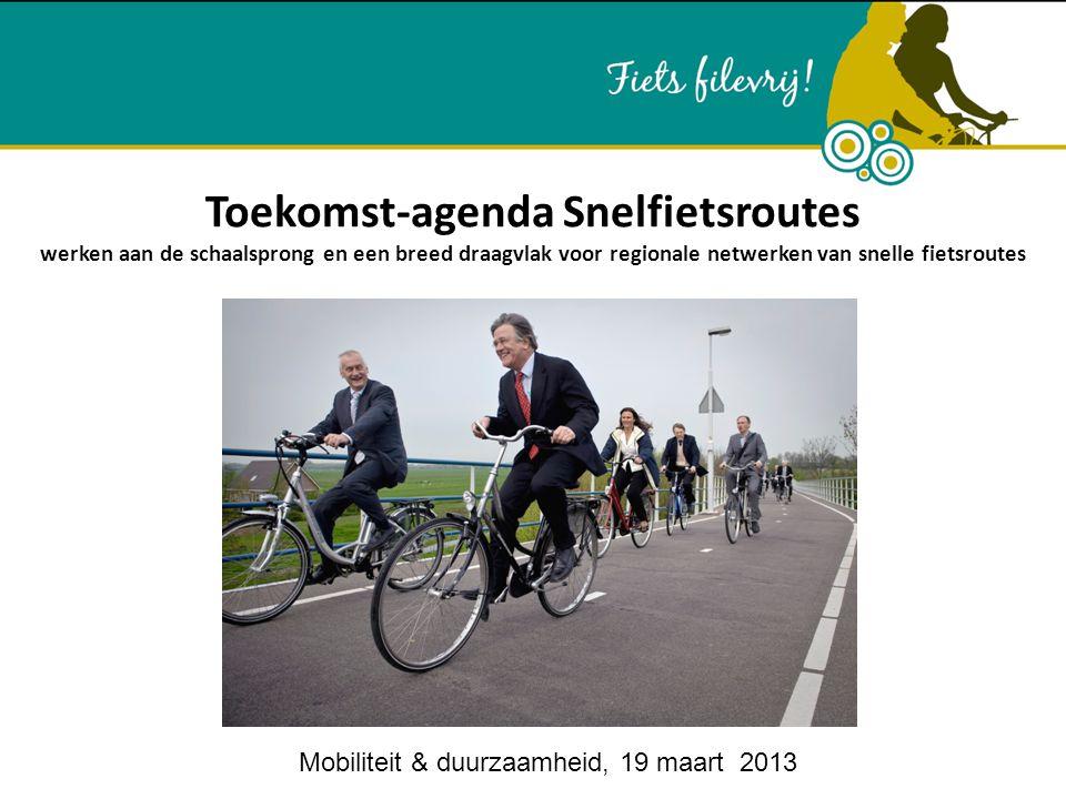 Toekomst-agenda Snelfietsroutes werken aan de schaalsprong en een breed draagvlak voor regionale netwerken van snelle fietsroutes Mobiliteit & duurzaamheid, 19 maart 2013