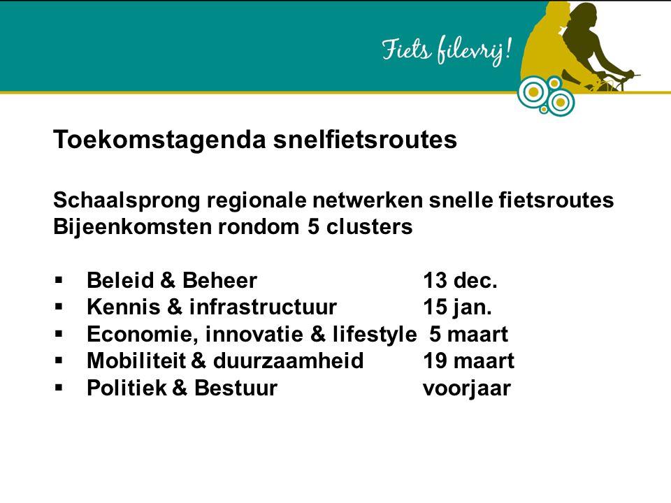 Toekomstagenda snelfietsroutes Schaalsprong regionale netwerken snelle fietsroutes Bijeenkomsten rondom 5 clusters  Beleid & Beheer13 dec.