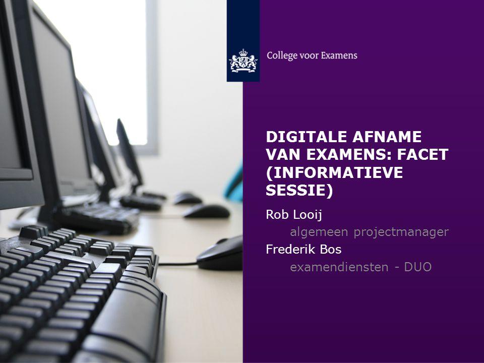 AGENDA Aanleiding voor Facet Meerwaarde digitaal toetsen en examineren Beleidsontwikkelingen die Facet beïnvloeden Korte schets Facet Taakverdeling in het project Stand van zaken