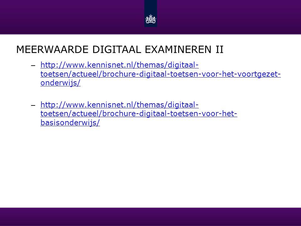 MEERWAARDE DIGITAAL EXAMINEREN II – http://www.kennisnet.nl/themas/digitaal- toetsen/actueel/brochure-digitaal-toetsen-voor-het-voortgezet- onderwijs/