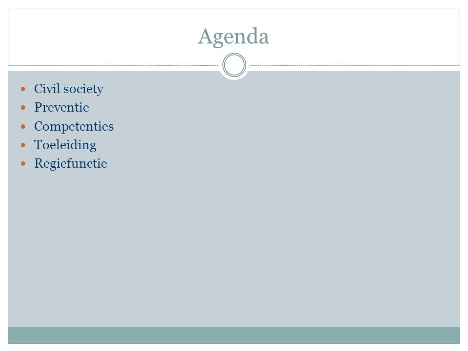 Agenda Civil society Preventie Competenties Toeleiding Regiefunctie