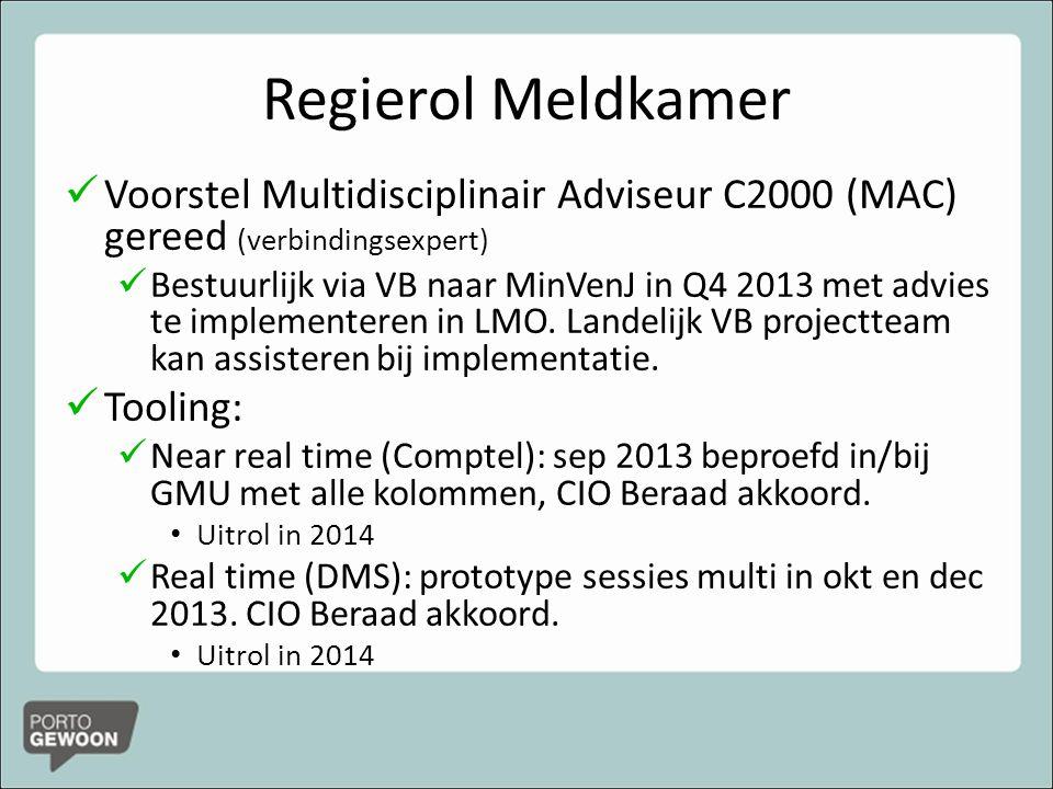 Regierol Meldkamer Voorstel Multidisciplinair Adviseur C2000 (MAC) gereed (verbindingsexpert) Bestuurlijk via VB naar MinVenJ in Q4 2013 met advies te implementeren in LMO.
