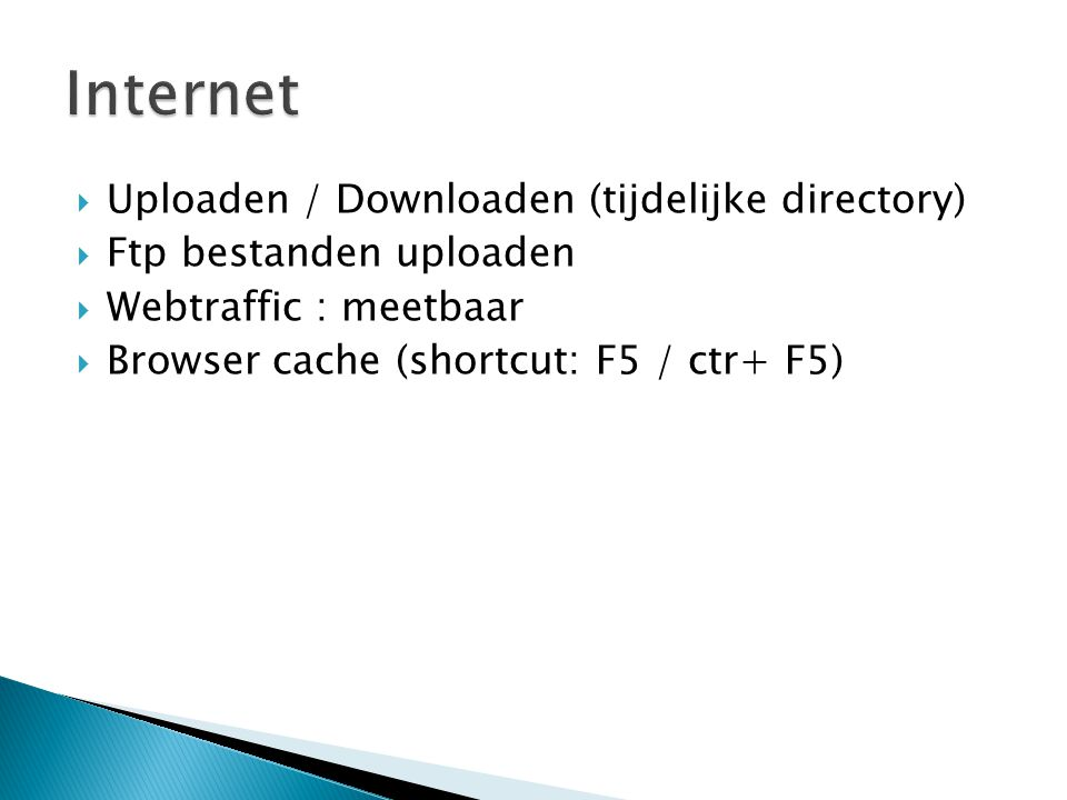  Uploaden / Downloaden (tijdelijke directory)  Ftp bestanden uploaden  Webtraffic : meetbaar  Browser cache (shortcut: F5 / ctr+ F5)
