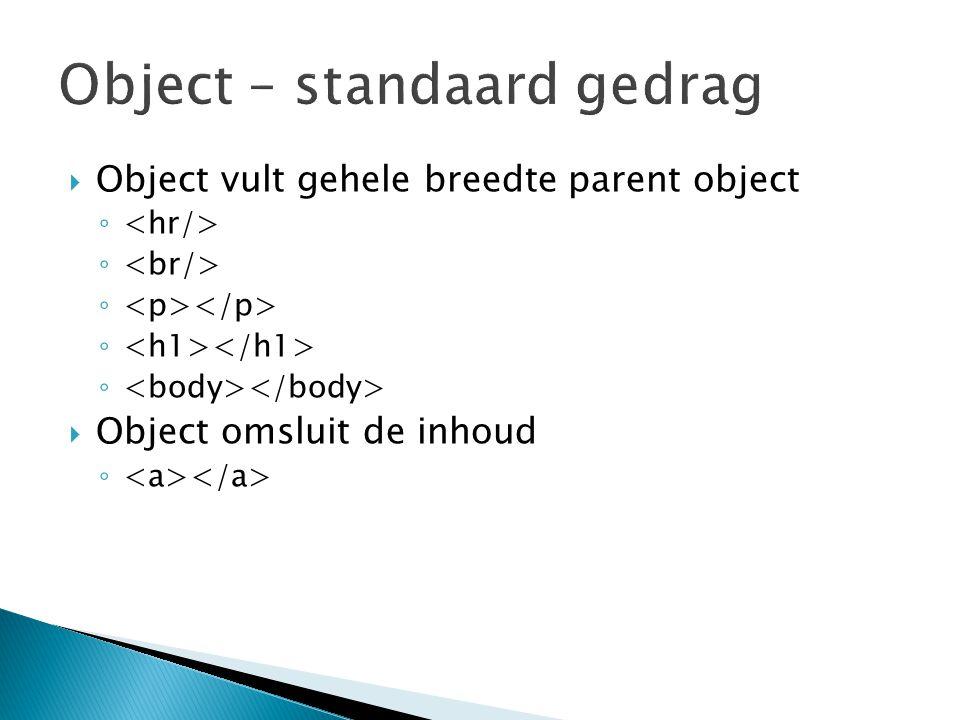  Object vult gehele breedte parent object ◦  Object omsluit de inhoud ◦