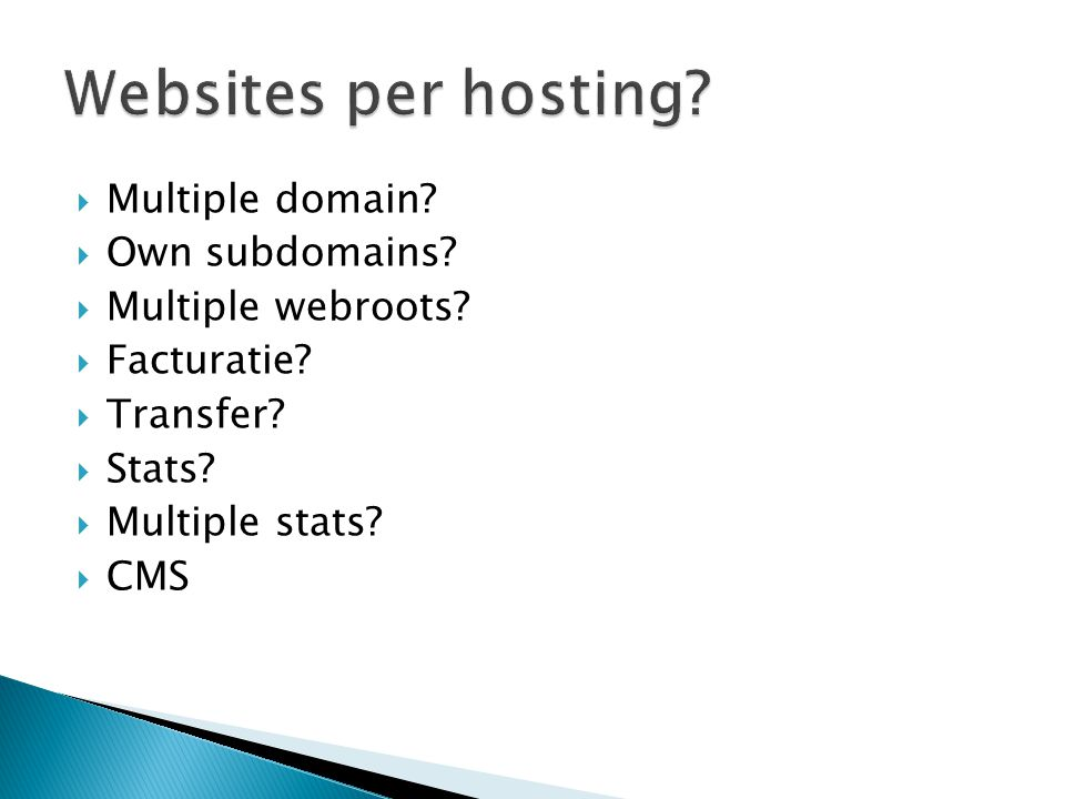  Multiple domain?  Own subdomains?  Multiple webroots?  Facturatie?  Transfer?  Stats?  Multiple stats?  CMS