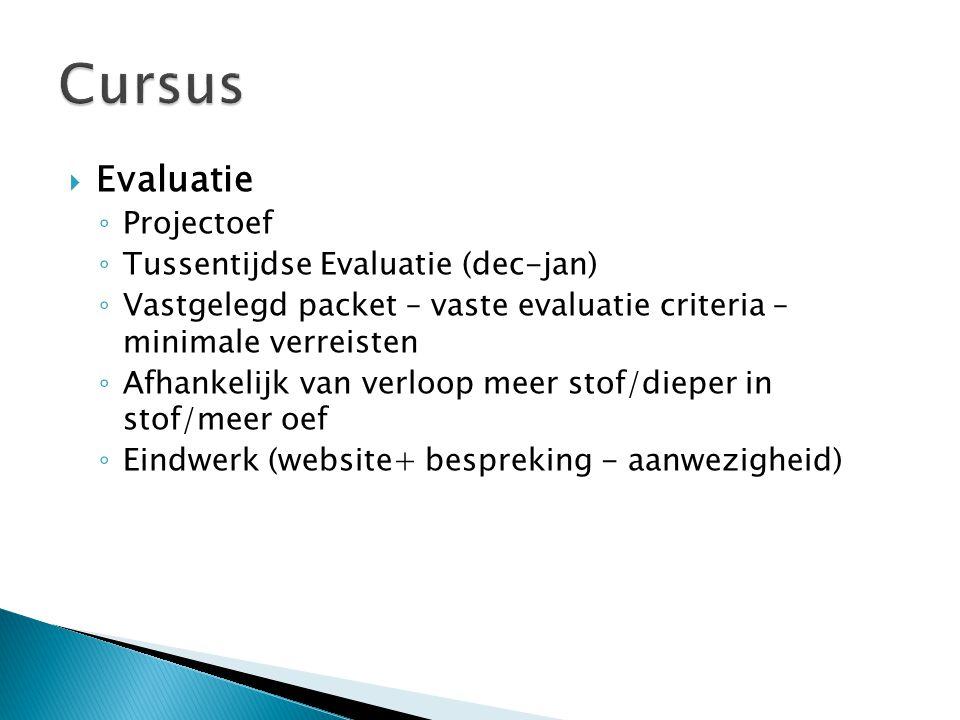  Evaluatie ◦ Projectoef ◦ Tussentijdse Evaluatie (dec-jan) ◦ Vastgelegd packet – vaste evaluatie criteria – minimale verreisten ◦ Afhankelijk van verloop meer stof/dieper in stof/meer oef ◦ Eindwerk (website+ bespreking - aanwezigheid)