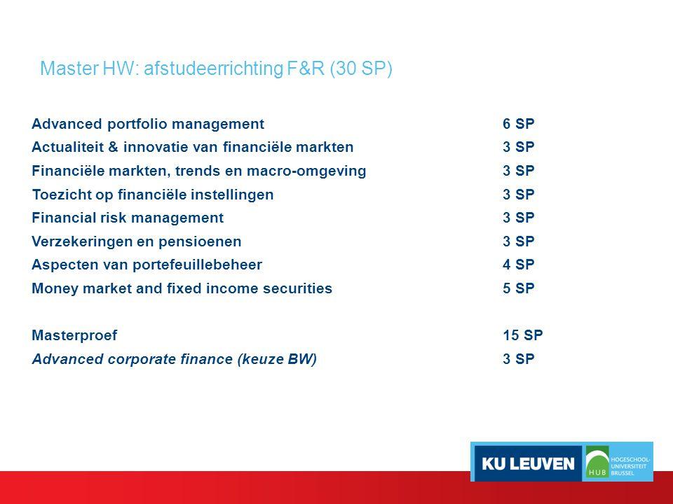 Afstudeerrichting F&R in MA (30 SP) Actualiteit en innovatie van financiële markten (3 SP) Financiële markten, trends en macro-omgeving (3 SP) - Studie financiële markten op zowel macro- als microniveau - Aandacht financiële actualiteit en veranderende omgeving - Capita selecta Hugo Lasat Marc Leyder