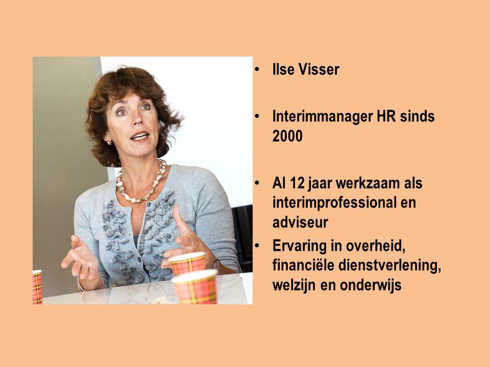 Ilse Visser Interimmanager HR sinds 2000 Al 12 jaar werkzaam als interimprofessional en adviseur Ervaring in overheid, financiële dienstverlening, welzijn en onderwijs