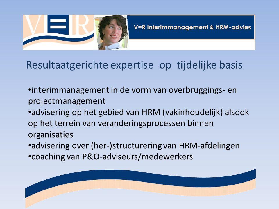 Resultaatgerichte expertise op tijdelijke basis interimmanagement in de vorm van overbruggings- en projectmanagement advisering op het gebied van HRM (vakinhoudelijk) alsook op het terrein van veranderingsprocessen binnen organisaties advisering over (her-)structurering van HRM-afdelingen coaching van P&O-adviseurs/medewerkers