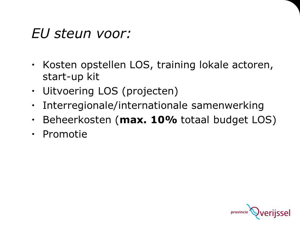 EU steun voor:  Kosten opstellen LOS, training lokale actoren, start-up kit  Uitvoering LOS (projecten)  Interregionale/internationale samenwerking