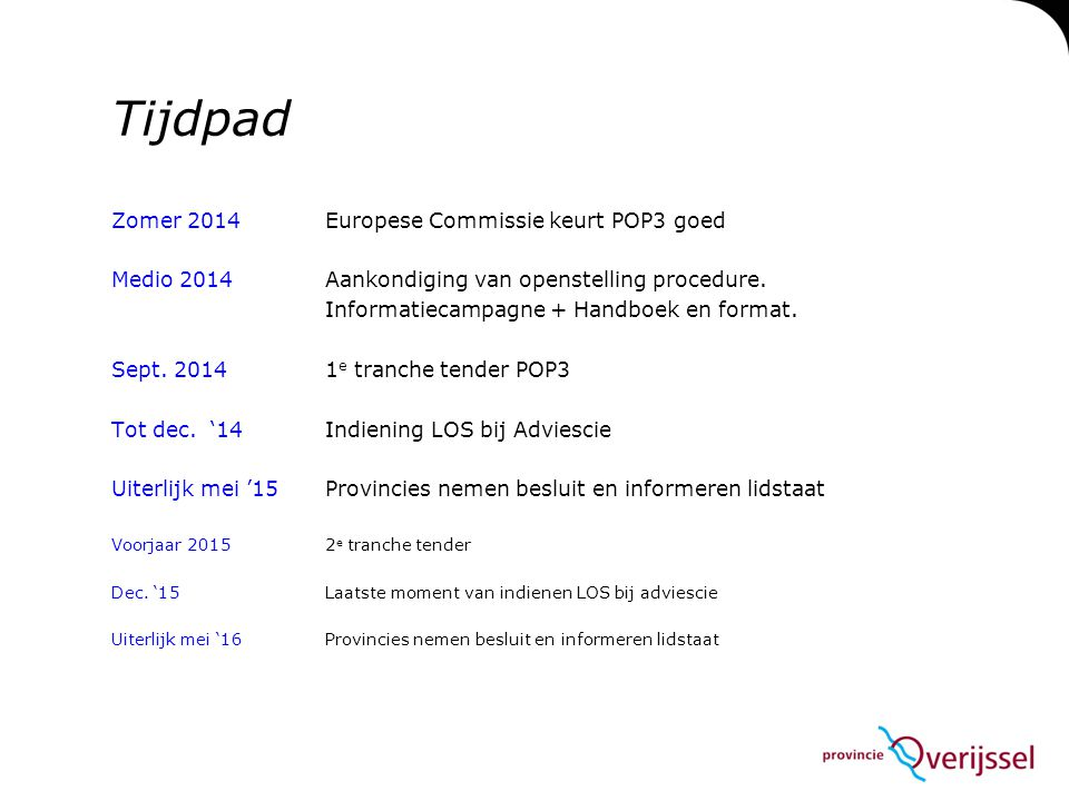 Tijdpad Zomer 2014Europese Commissie keurt POP3 goed Medio 2014Aankondiging van openstelling procedure. Informatiecampagne + Handboek en format. Sept.