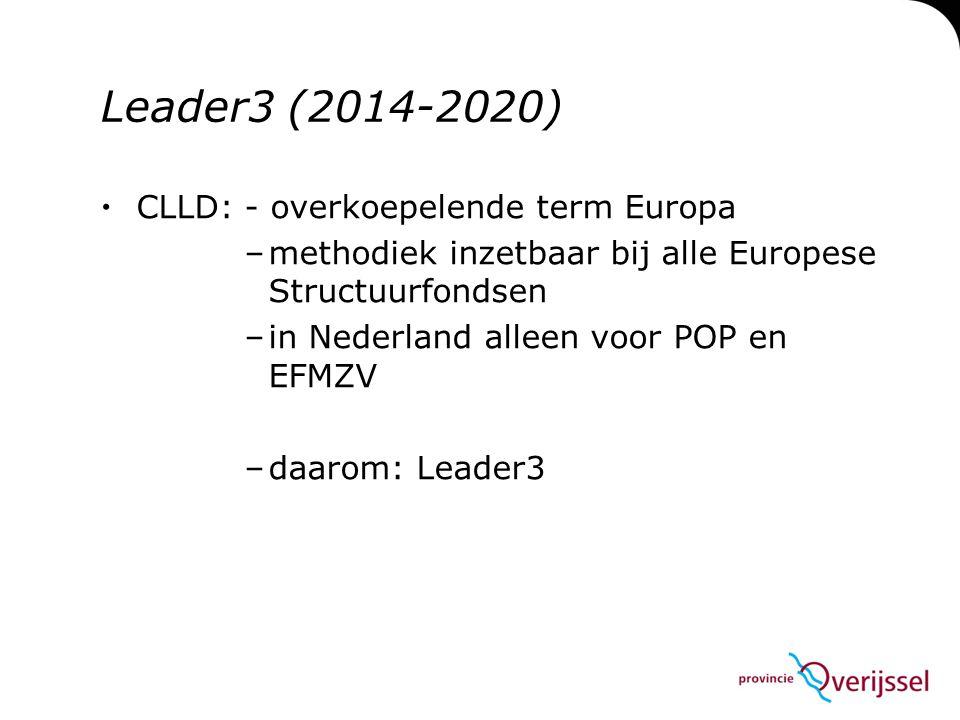 Leader3 (2014-2020)  CLLD: - overkoepelende term Europa –methodiek inzetbaar bij alle Europese Structuurfondsen –in Nederland alleen voor POP en EFMZ