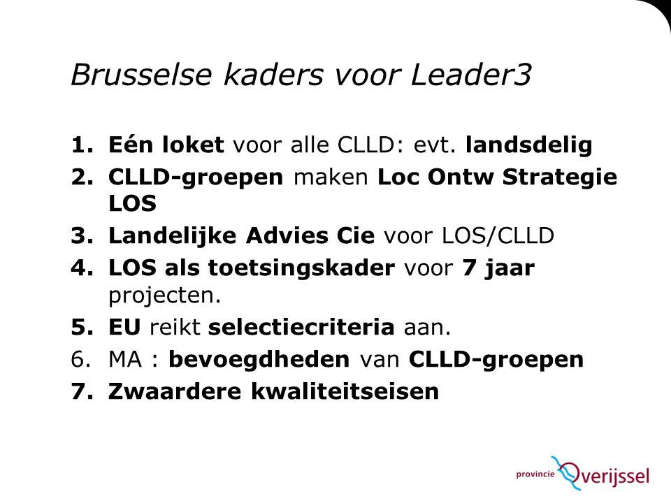 Brusselse kaders voor Leader3 1.Eén loket voor alle CLLD: evt. landsdelig 2.CLLD-groepen maken Loc Ontw Strategie LOS 3.Landelijke Advies Cie voor LOS