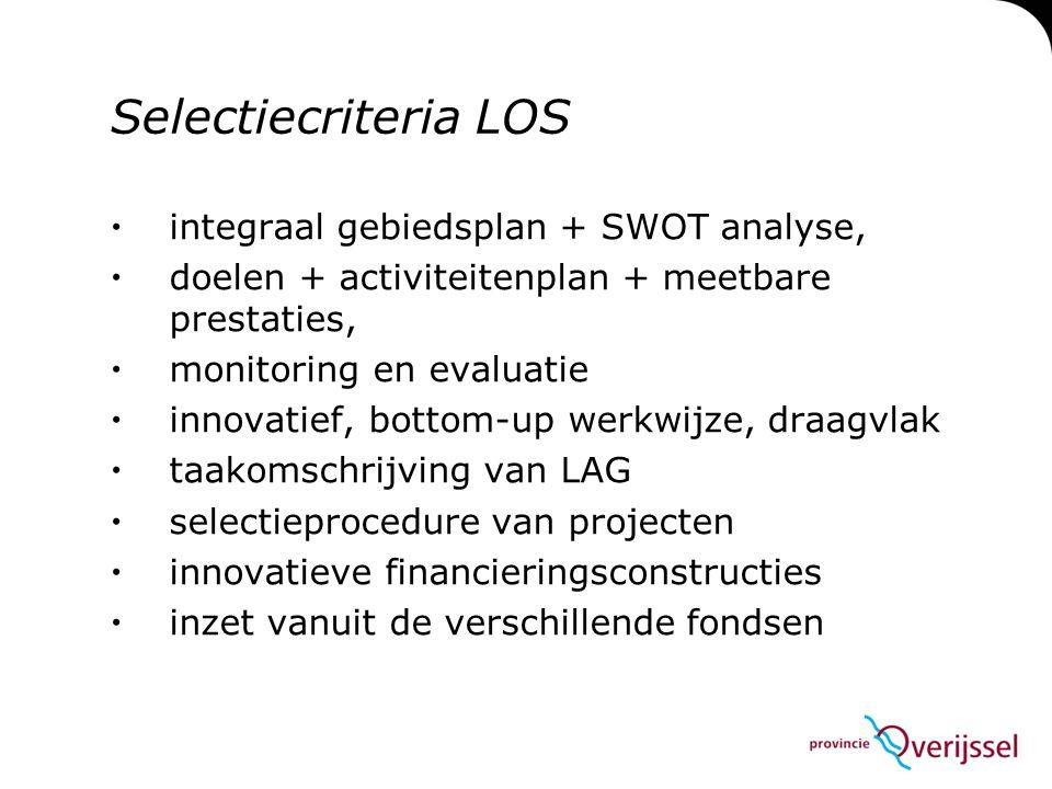 Selectiecriteria LOS  integraal gebiedsplan + SWOT analyse,  doelen + activiteitenplan + meetbare prestaties,  monitoring en evaluatie  innovatief