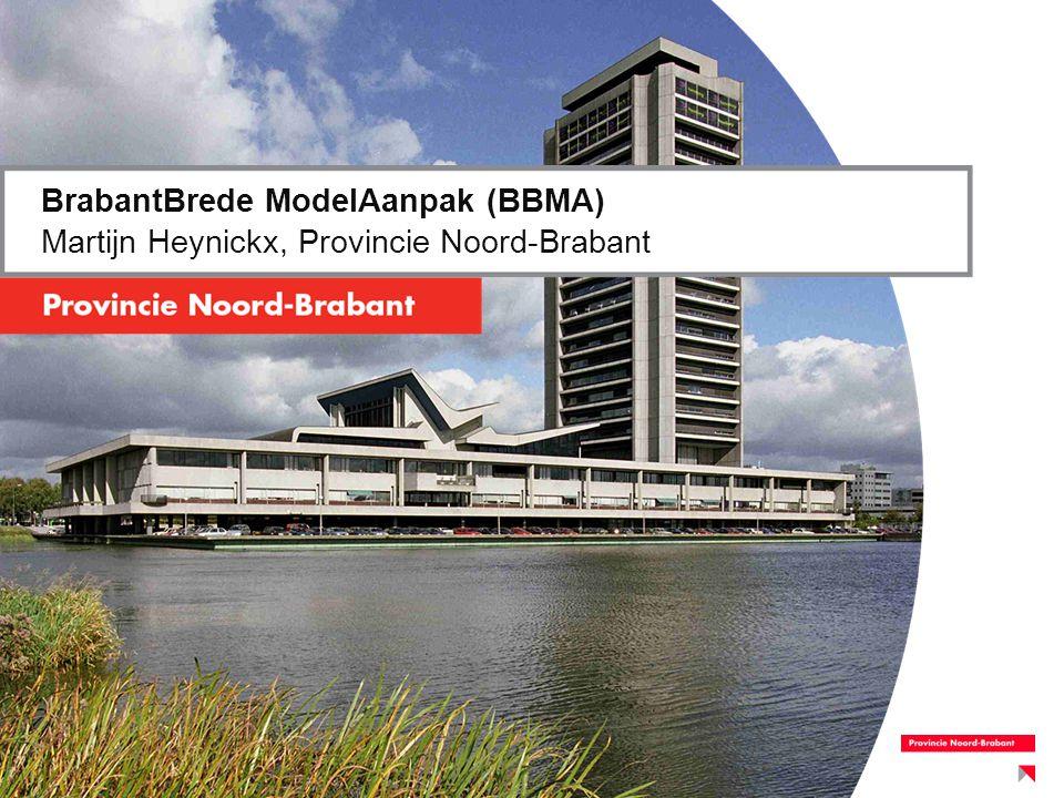 BrabantBrede ModelAanpak (BBMA) Martijn Heynickx, Provincie Noord-Brabant