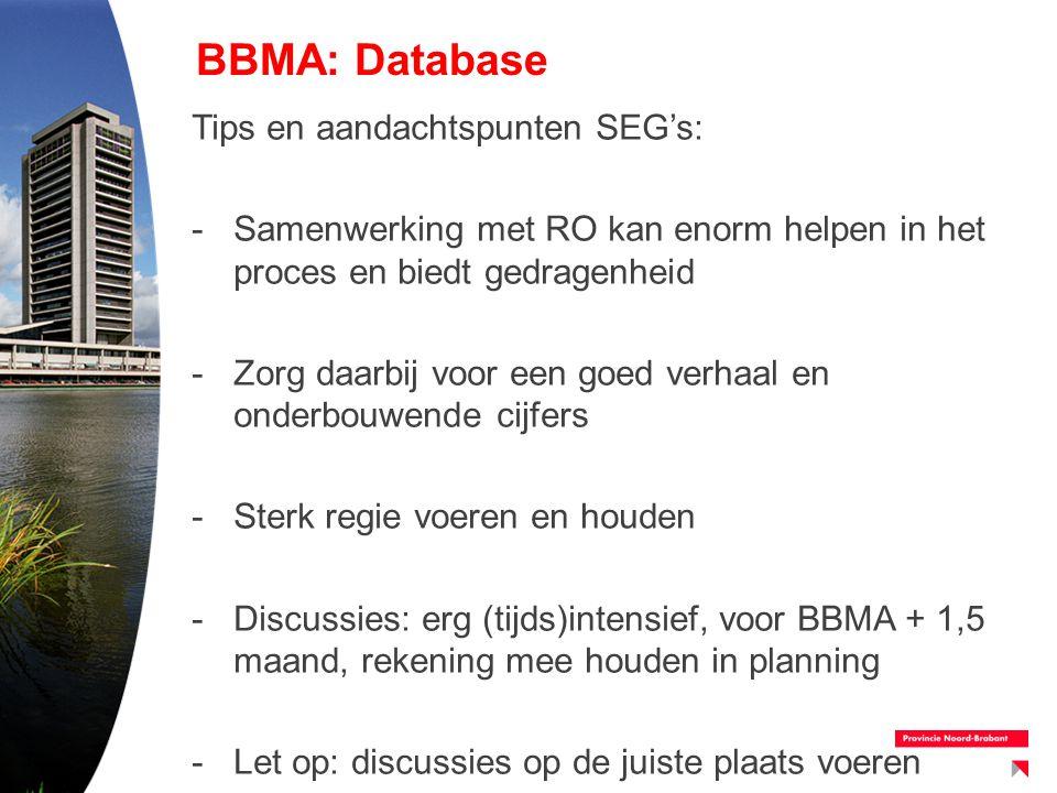 BBMA: Database Tips en aandachtspunten SEG's: -Samenwerking met RO kan enorm helpen in het proces en biedt gedragenheid -Zorg daarbij voor een goed ve