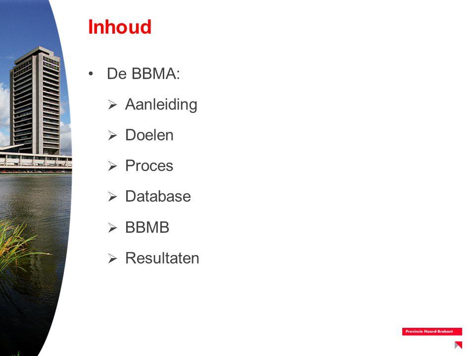 Inhoud De BBMA:  Aanleiding  Doelen  Proces  Database  BBMB  Resultaten